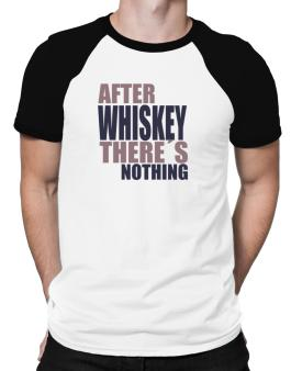 After Whiskey Theres Nothing Raglan T-Shirt