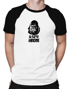 All The Rumors Are True , Im Awesome Raglan T-Shirt