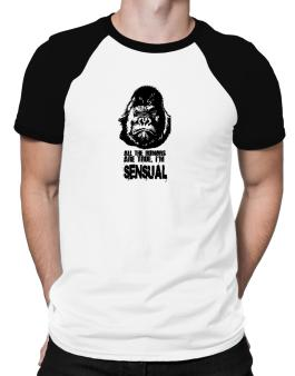All The Rumors Are True , Im Sensual Raglan T-Shirt