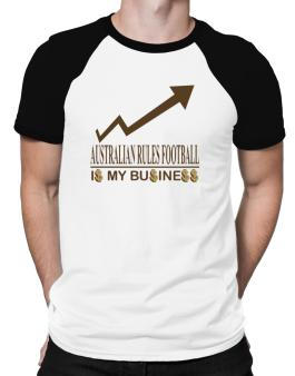 Australian Rules Football ... Is My Business Raglan T-Shirt