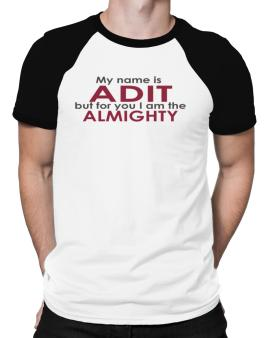 My Name Is Adit But For You I Am The Almighty Raglan T-Shirt