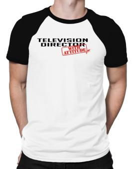 Television Director With Attitude Raglan T-Shirt