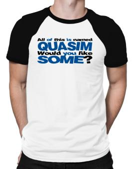 All Of This Is Named Quasim Would You Like Some? Raglan T-Shirt