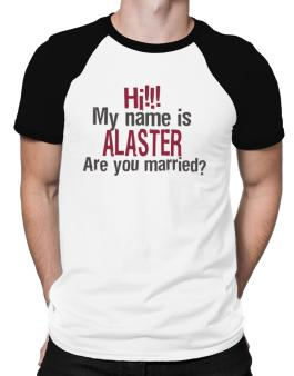 Hi My Name Is Alaster Are You Married? Raglan T-Shirt