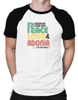 Simplify Your Life... Peace, Love & Adonia (... Im Adonia ) Raglan T-Shirt