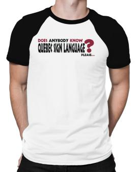 Does Anybody Know Quebec Sign Language? Please... Raglan T-Shirt