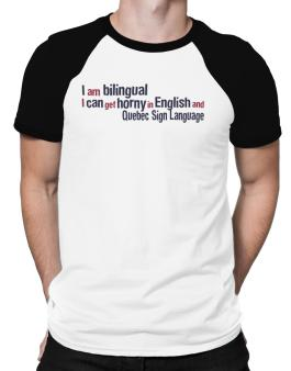 I Am Bilingual, I Can Get Horny In English And Quebec Sign Language Raglan T-Shirt