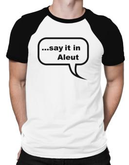 Say It In Aleut Raglan T-Shirt