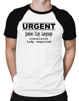 Urgent - Female Quebec Sign Language Translator Required Raglan T-Shirt