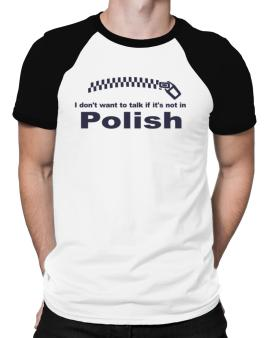 I Dont Want To Talk If It Is Not In Polish Raglan T-Shirt