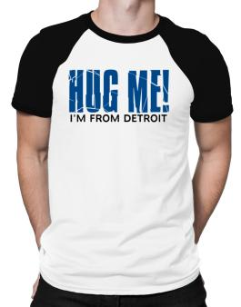 Hug Me, Im From Detroit Raglan T-Shirt