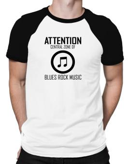 Attention: Central Zone Of Blues Rock Music Raglan T-Shirt