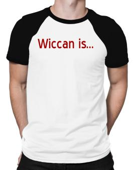 Wiccan Is Raglan T-Shirt
