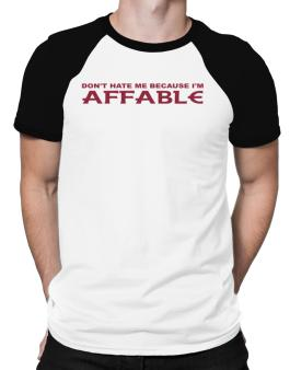 Dont Hate Me Because Im Affable Raglan T-Shirt