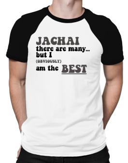 Jachai There Are Many... But I (obviously) Am The Best Raglan T-Shirt