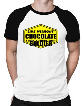 Live Without Chocolate Soldier , I Dont Think So ! Raglan T-Shirt