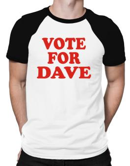 Vote For Dave Raglan T-Shirt