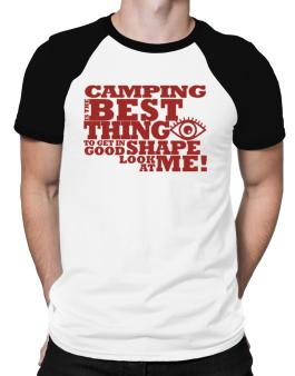 Camping Is The Best Thing To Get In Good Shape Raglan T-Shirt
