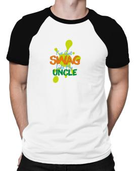 Ive got swag like my uncle Raglan T-Shirt