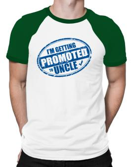 Im getting promoted to Uncle Raglan T-Shirt