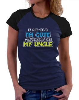 You should see my uncle Women Raglan T-Shirt