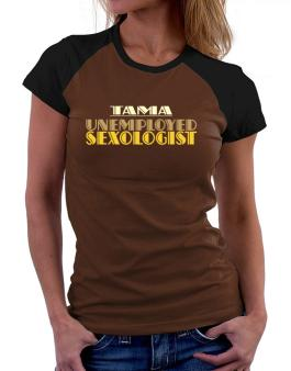 Tama Unemployed Sexologist Women Raglan T-Shirt