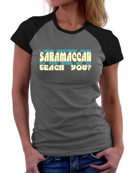 I Know Everything About Saramaccan? Do You Want Me To Teach You? Women Raglan T-Shirt
