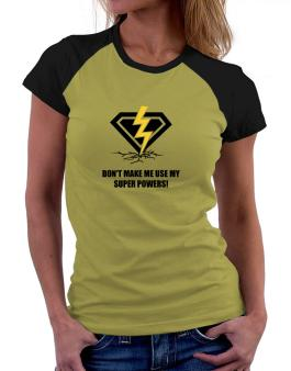Dont make me use my superpowers Women Raglan T-Shirt