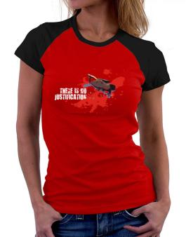 There Is No Justification Women Raglan T-Shirt