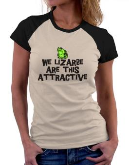 We Lizarbe Are This Attractive Women Raglan T-Shirt