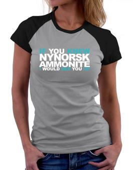 If You Knew Ammonite I Would Sex You Up Women Raglan T-Shirt