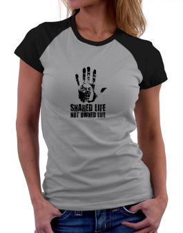 Shared Life , Not Owned Life Women Raglan T-Shirt