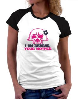 I Am Abarne, Your Mother Women Raglan T-Shirt