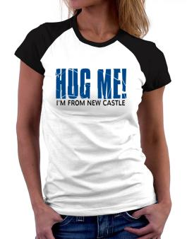 Hug Me, Im From New Castle Women Raglan T-Shirt
