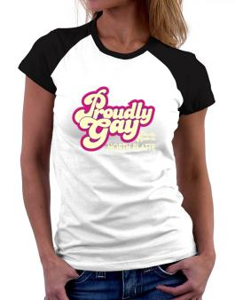 Proudly Gay, Proudly Made In North Platte Women Raglan T-Shirt