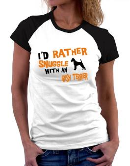Id Rather Snuggle With An Irish Terrier Women Raglan T-Shirt