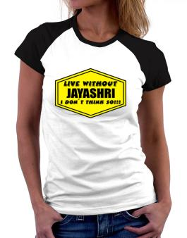 Live Without Jayashri , I Dont Think So ! Women Raglan T-Shirt