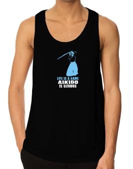 Life Is A Game, Aikido Is Serious Tank Top
