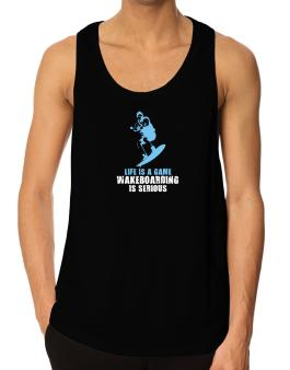 Life Is A Game, Wakeboarding Is Serious Tank Top