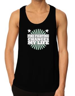 Fire Fighting Changes My Life Tank Top