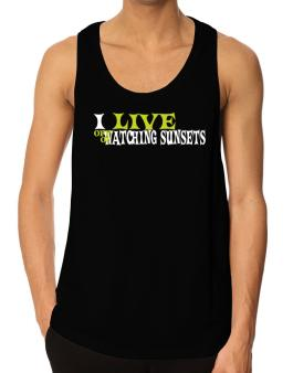 I Live Off Of Watching Sunsets Tank Top