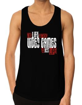 Life Without Video Games Is Not Life Tank Top