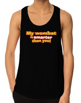My Wombat Is Smarter Than You! Tank Top