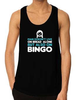 Man Doesnt Live On Bread Alone But Also On Bingo Tank Top