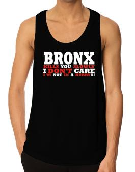 Bronx Kills You Slowly - I Dont Care, Im Not In A Hurry! Tank Top