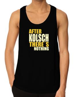 After Kolsch Theres Nothing Tank Top