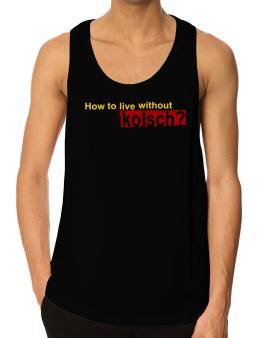 How To Live Without Kolsch ? Tank Top