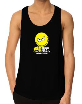 Bring Me A ... Chocolate Soldier Tank Top