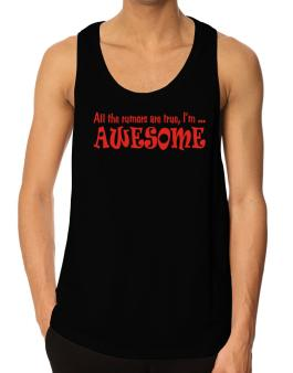 All The Rumors Are True, Im ... Awesome Tank Top