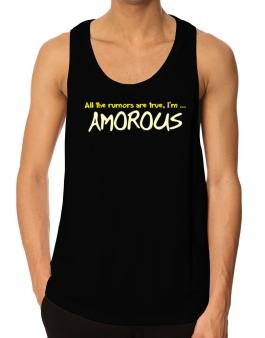 All The Rumors Are True, Im ... Amorous Tank Top